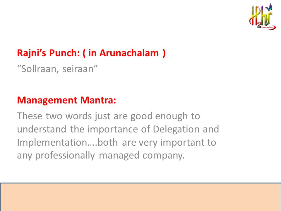 "Rajni's Punch: ( in Arunachalam ) ""Sollraan, seiraan"" Management Mantra: These two words just are good enough to understand the importance of Delegati"
