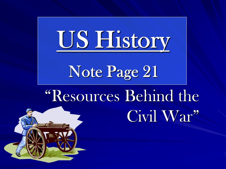 US History Note Page 21 Resources Behind the Civil War