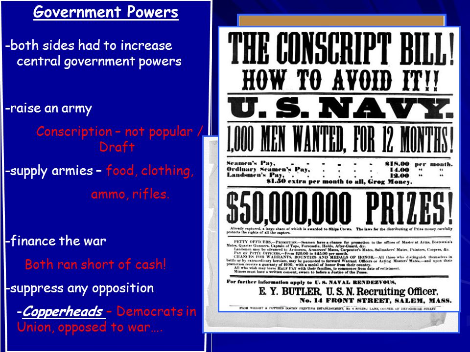 Government Powers -both sides had to increase central government powers -raise an army Conscription – not popular / Draft -supply armies – food, clothing, ammo, rifles.
