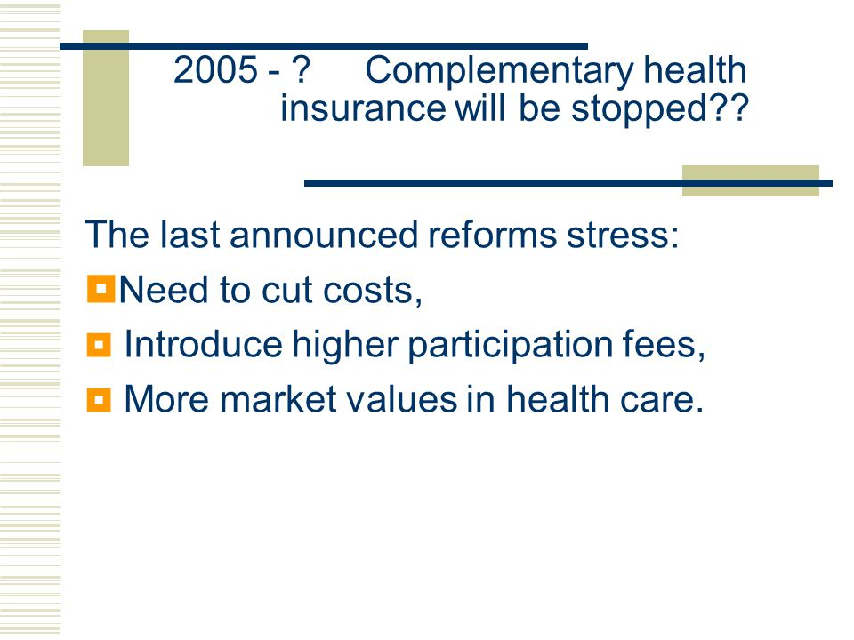 2005 - . Complementary health insurance will be stopped .