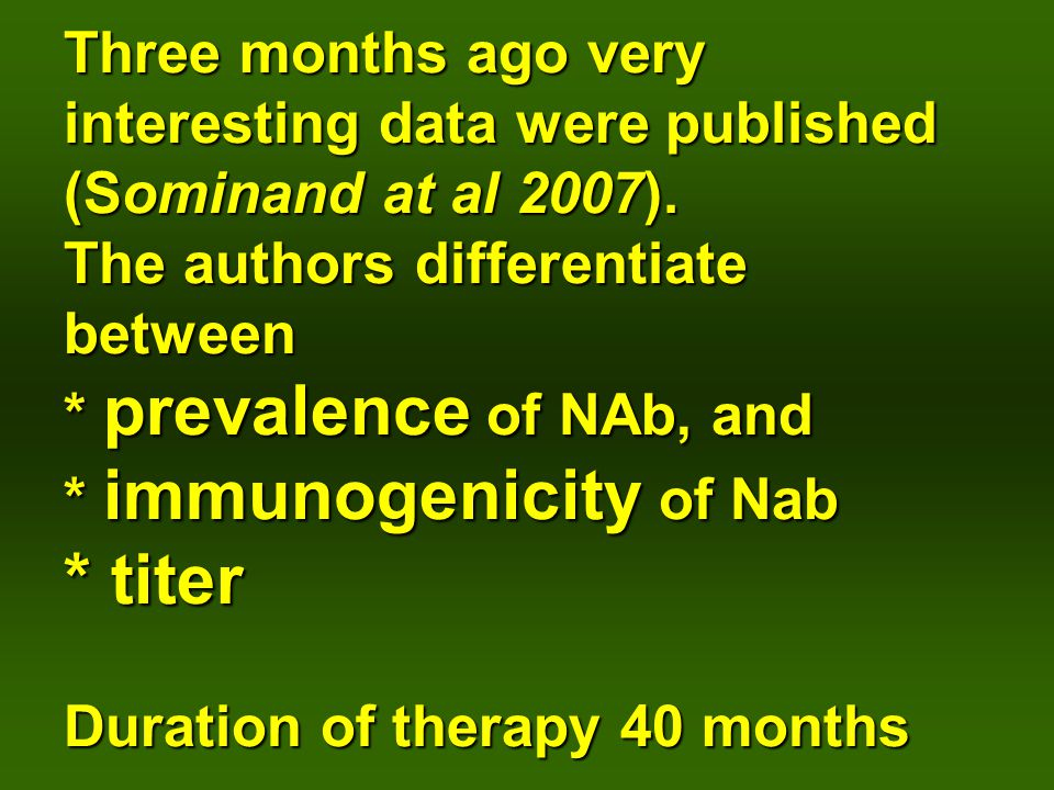 Three months ago very interesting data were published (Sominand at al 2007). The authors differentiate between * prevalence of NAb, and * immunogenici