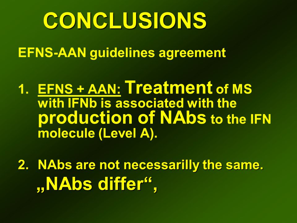 CONCLUSIONS CONCLUSIONS EFNS-AAN guidelines agreement 1.EFNS + AAN: Treatment of MS with IFNb is associated with the production of NAbs to the IFN mol