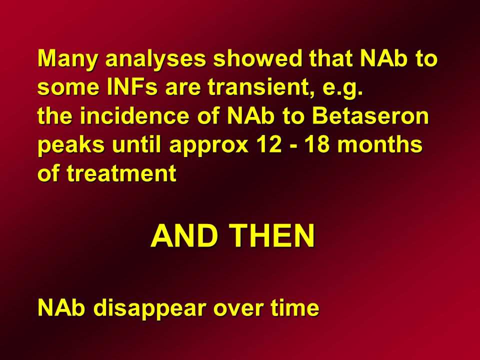 THEREFORE NAbs should be measured in all pts treated with IFN-beta at least during the first 24 months of therapy If pts have been persistently NAb-negative for 24 months, measurments can be discontinued.