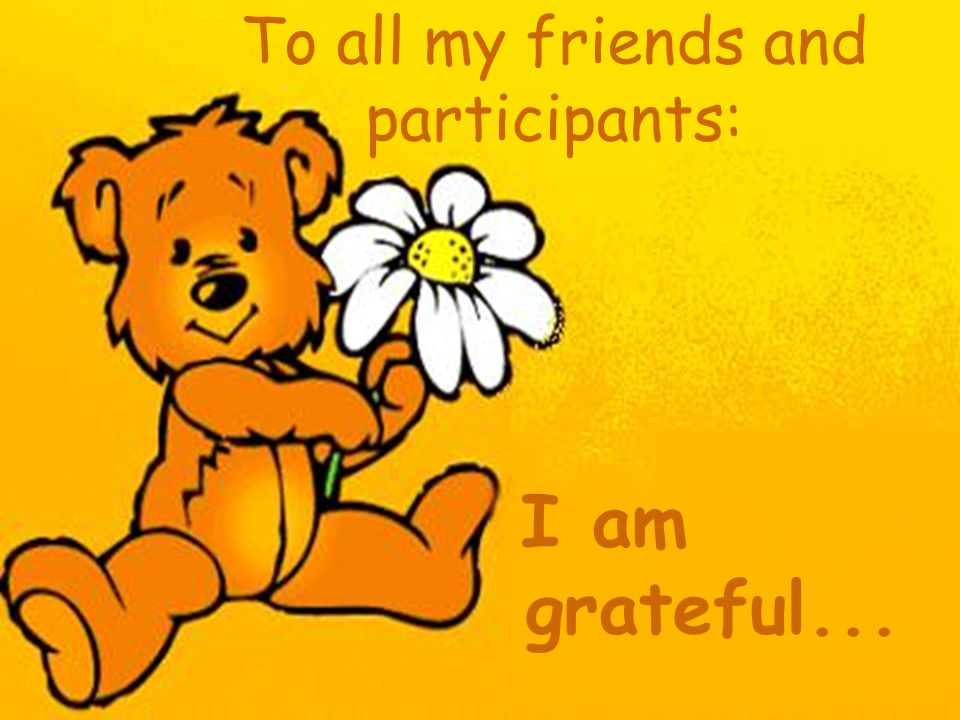 To all my friends and participants: I am grateful...
