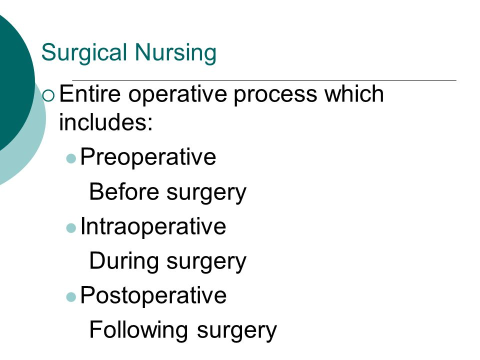 Preoperative Phase  Preoperative medication Reduces anxiety  Valium, Versed Decreases anesthetic needed  Valium, meperidine, morphine Reduces respiratory tract secretions  Anticholinergics—atropine If given on nursing unit, use safety measures  Bed in low position and side rails up  Monitor every 15-30 minutes