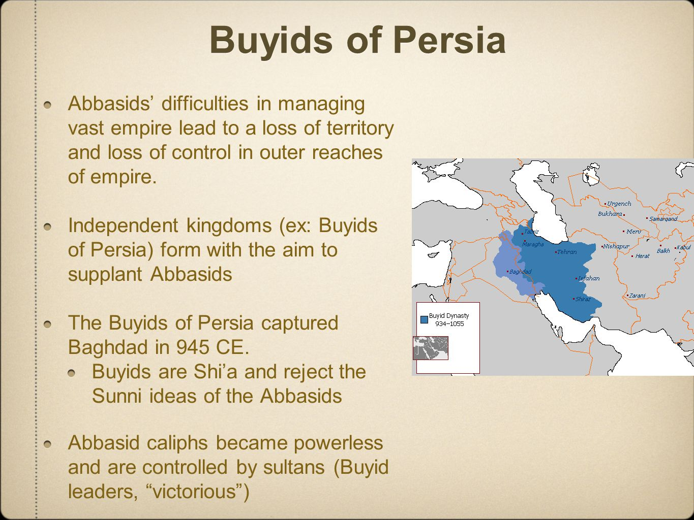 Buyids of Persia Abbasids' difficulties in managing vast empire lead to a loss of territory and loss of control in outer reaches of empire. Independen