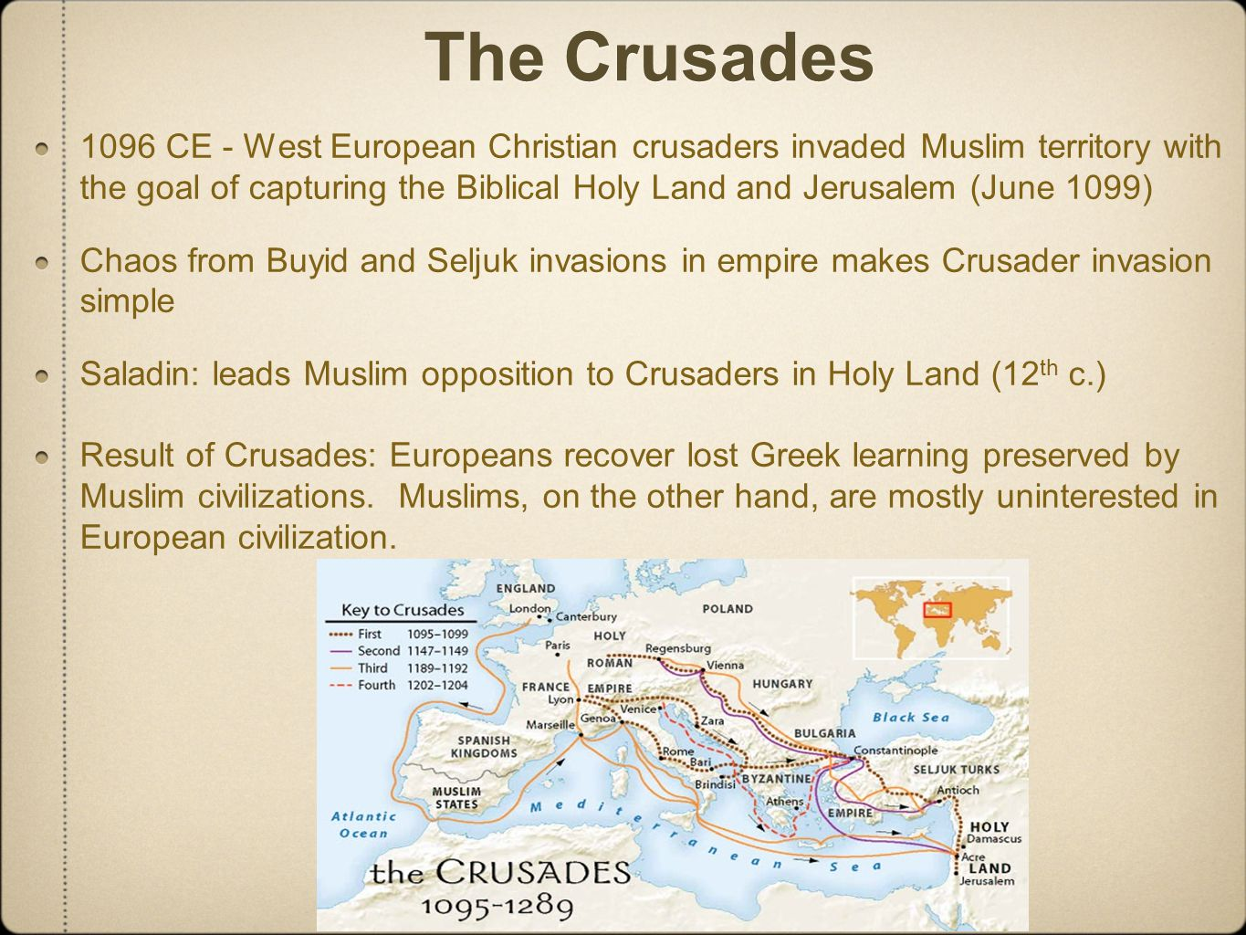 The Crusades 1096 CE - West European Christian crusaders invaded Muslim territory with the goal of capturing the Biblical Holy Land and Jerusalem (Jun