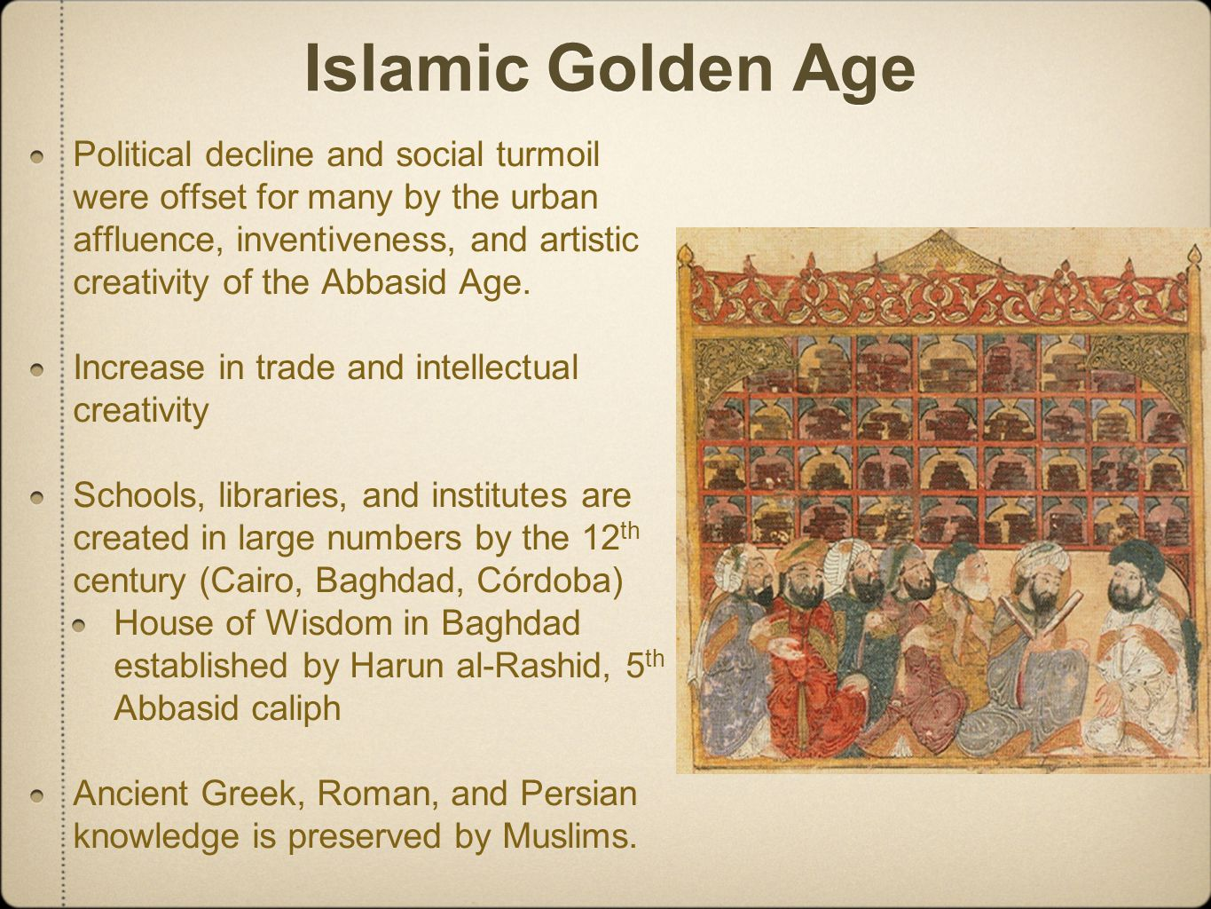 Islamic Golden Age: Math and Science Math: Algebra, trigonometry, geometry are strengthened.