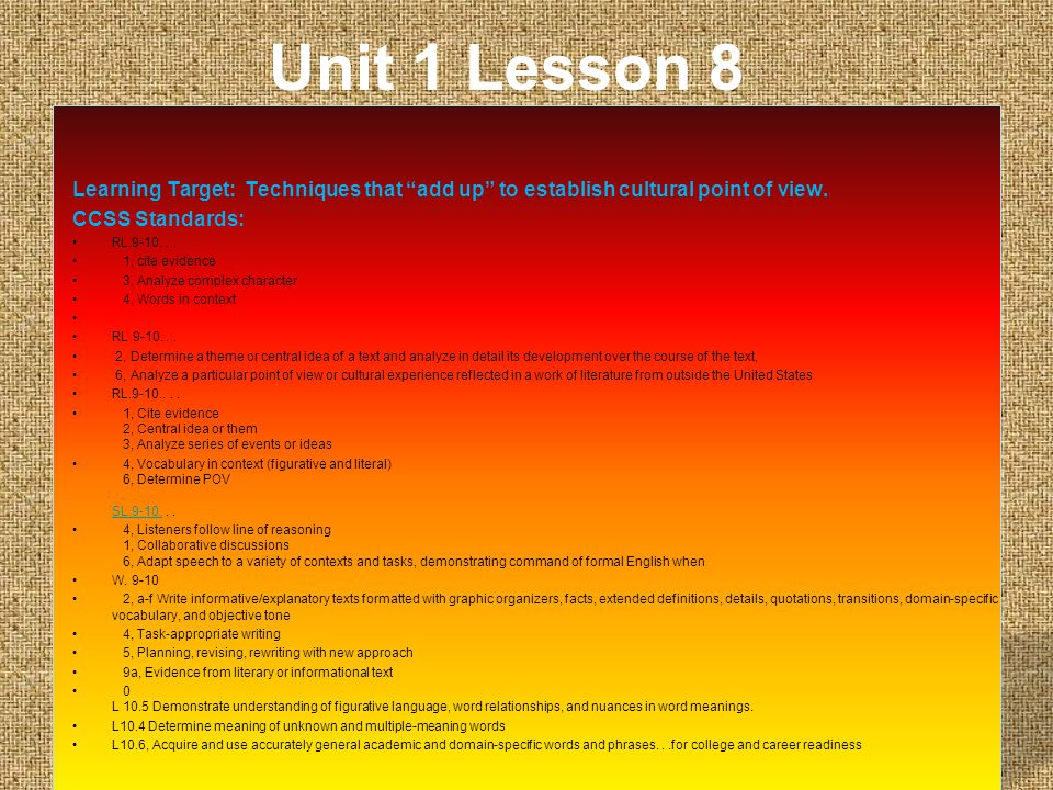 "Unit 1 Lesson 8 Learning Target: Techniques that ""add up"" to establish cultural point of view. CCSS Standards: RL.9-10... 1, cite evidence 3, Analyze"