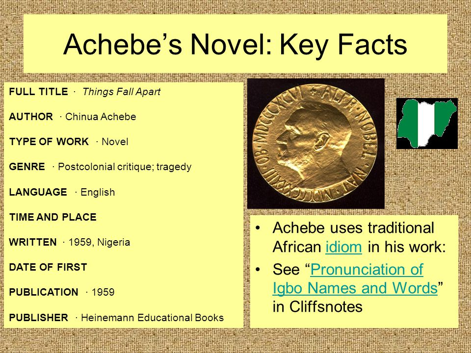 "Achebe's Novel: Key Facts Achebe uses traditional African idiom in his work:idiom See ""Pronunciation of Igbo Names and Words"" in CliffsnotesPronunciat"
