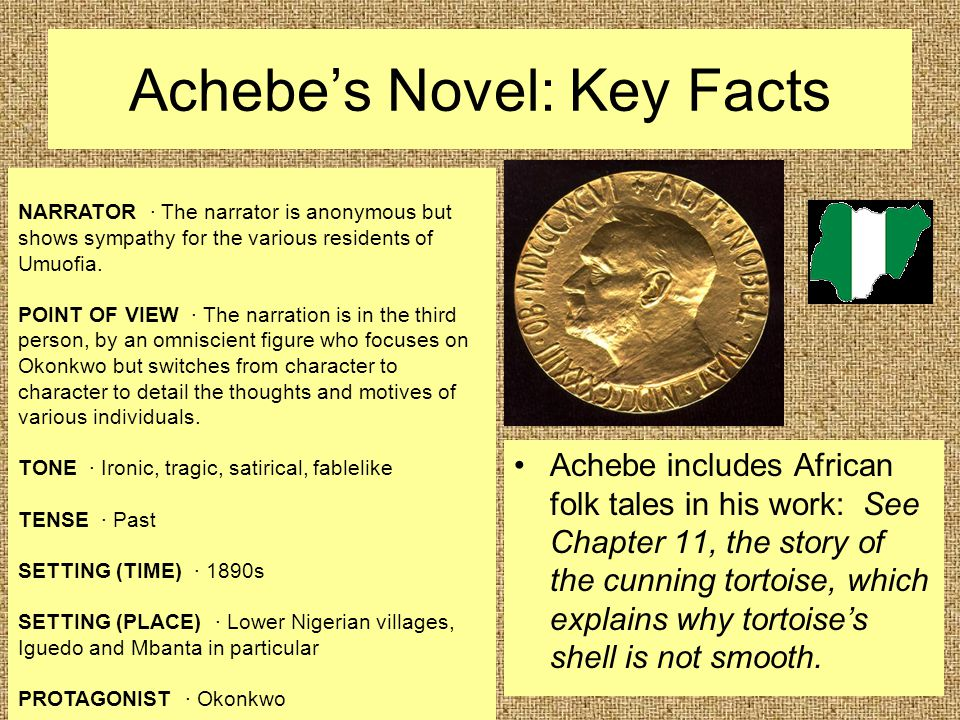 Achebe's Novel: Key Facts Achebe includes African folk tales in his work: See Chapter 11, the story of the cunning tortoise, which explains why tortoi