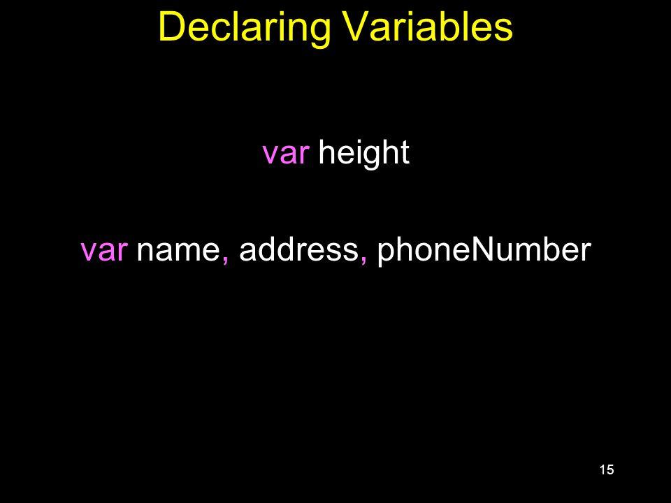 15 Declaring Variables var height var name, address, phoneNumber