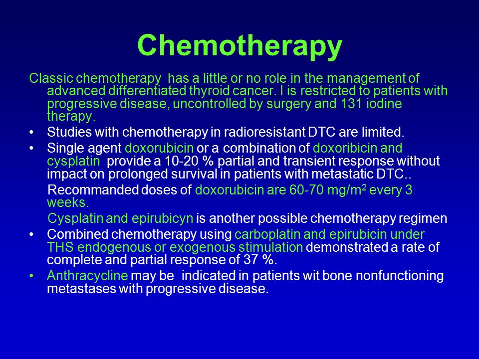 Chemotherapy Classic chemotherapy has a little or no role in the management of advanced differentiated thyroid cancer.