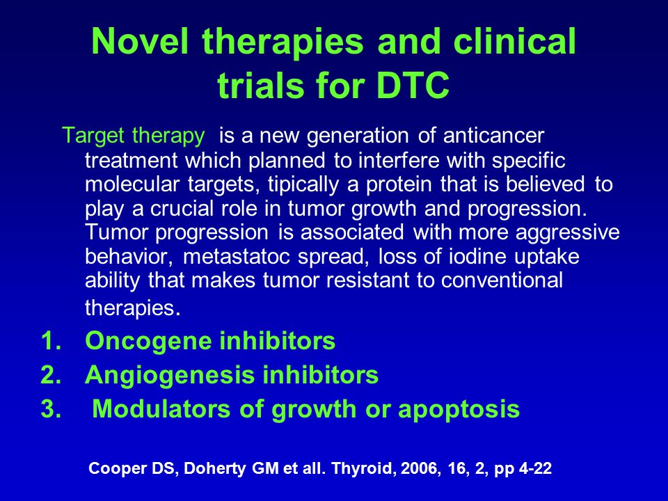 Novel therapies and clinical trials for DTC Target therapy is a new generation of anticancer treatment which planned to interfere with specific molecular targets, tipically a protein that is believed to play a crucial role in tumor growth and progression.