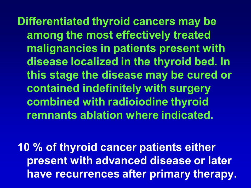 Differentiated thyroid cancers may be among the most effectively treated malignancies in patients present with disease localized in the thyroid bed. I
