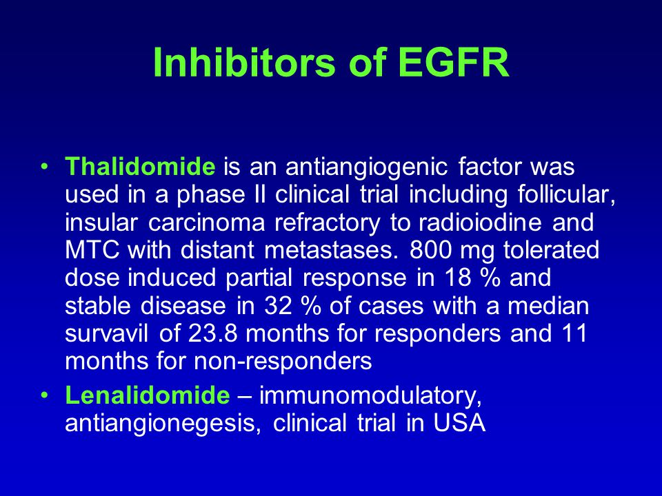 Inhibitors of EGFR Thalidomide is an antiangiogenic factor was used in a phase II clinical trial including follicular, insular carcinoma refractory to