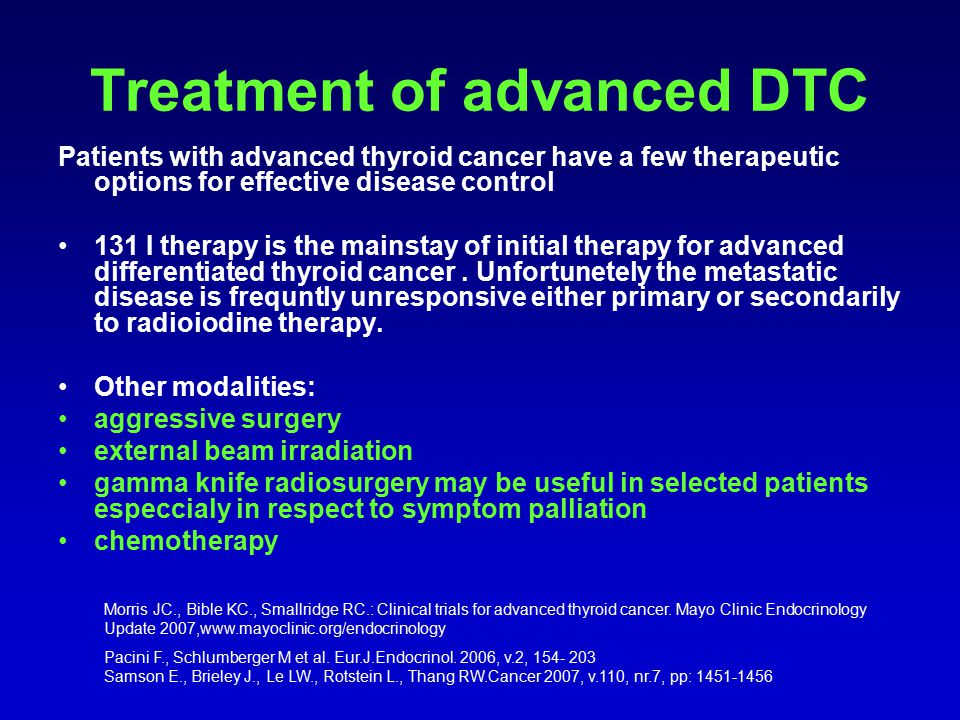 Treatment of advanced DTC Patients with advanced thyroid cancer have a few therapeutic options for effective disease control 131 I therapy is the mainstay of initial therapy for advanced differentiated thyroid cancer.
