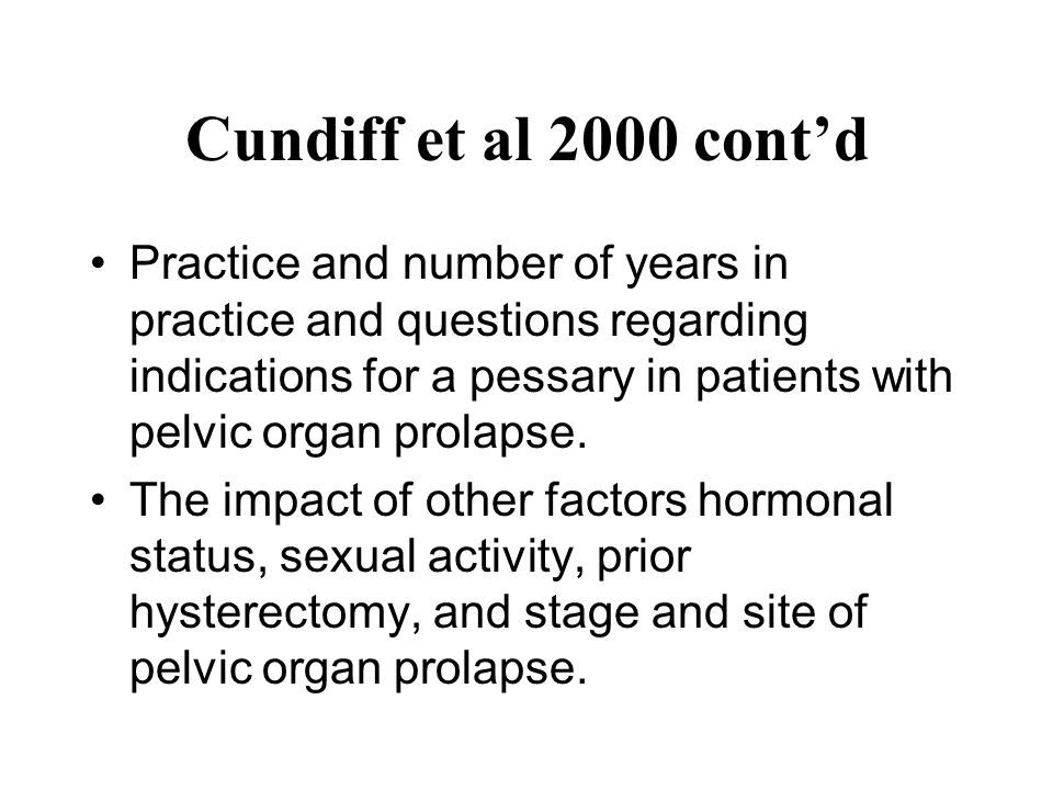 Cundiff et al 2000 cont'd Practice and number of years in practice and questions regarding indications for a pessary in patients with pelvic organ pro
