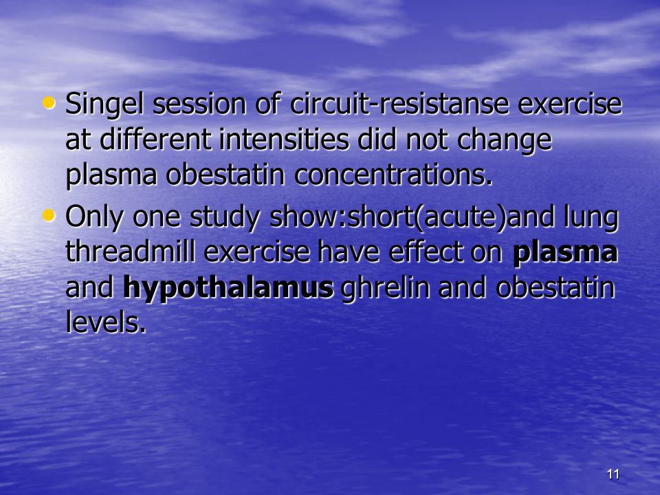 11 Singel session of circuit-resistanse exercise at different intensities did not change plasma obestatin concentrations.