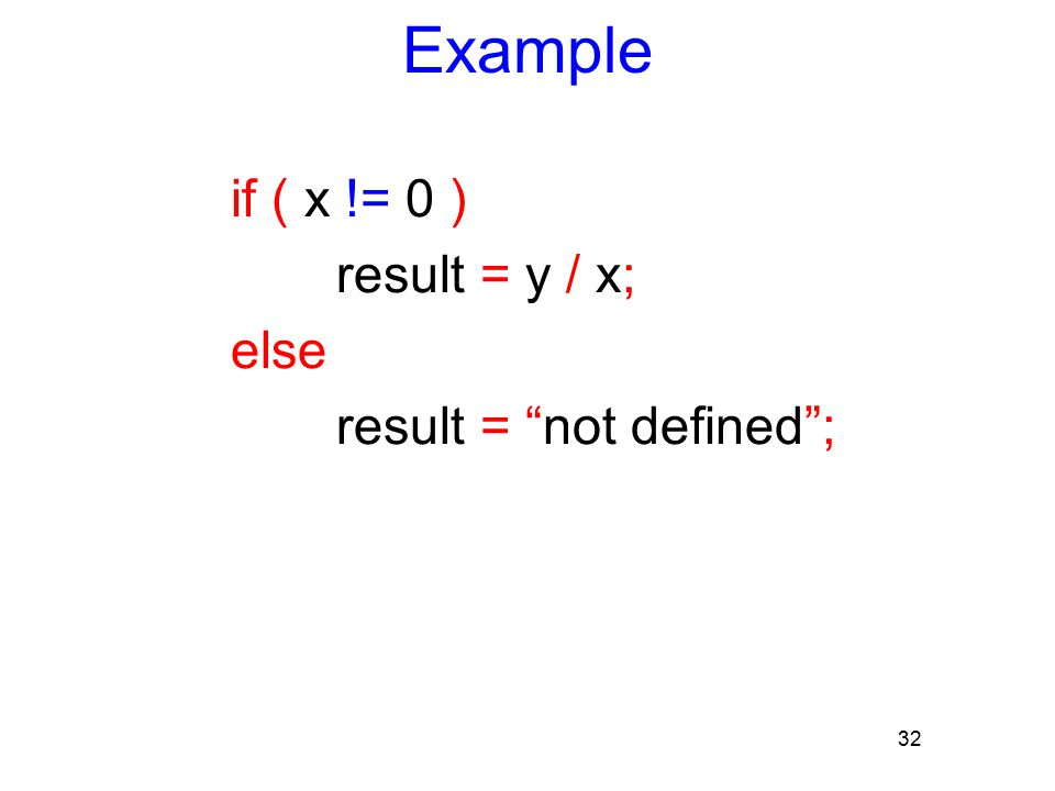 "32 Example if ( x != 0 ) result = y / x; else result = ""not defined"";"