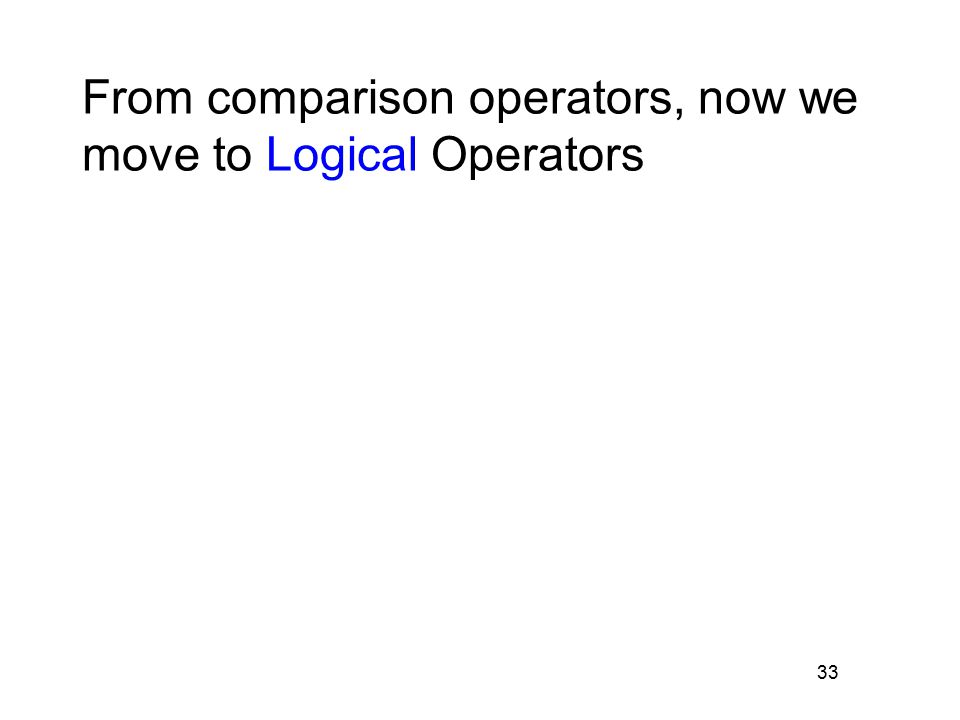 33 From comparison operators, now we move to Logical Operators