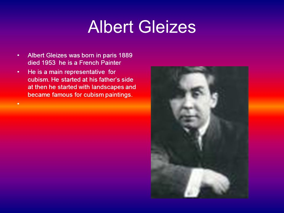 Albert Gleizes Albert Gleizes was born in paris 1889 died 1953 he is a French Painter He is a main representative for cubism.