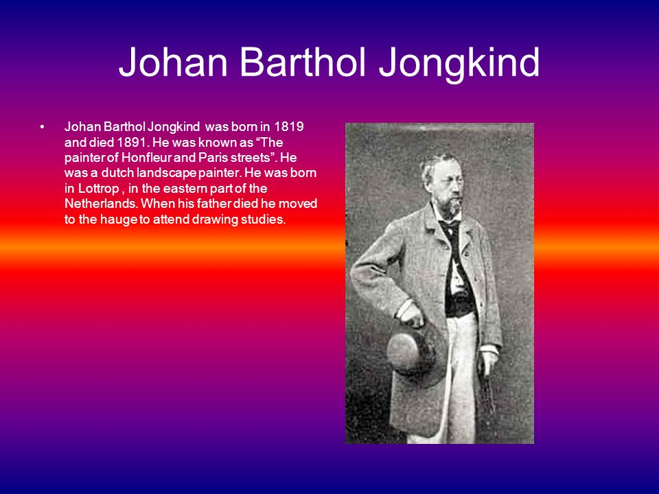 Johan Barthol Jongkind Johan Barthol Jongkind was born in 1819 and died 1891.