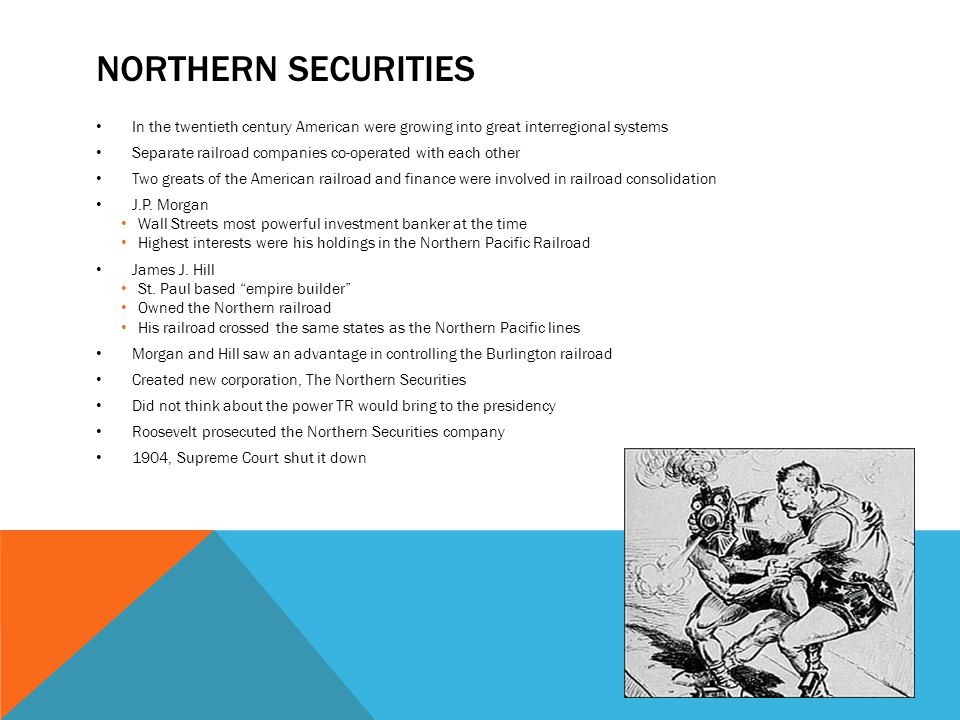 NORTHERN SECURITIES In the twentieth century American were growing into great interregional systems Separate railroad companies co-operated with each