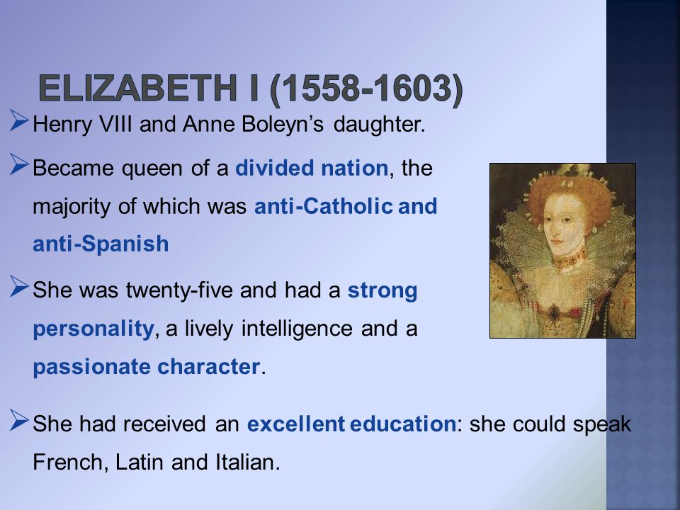  Was unmarried and she was married to her people  She became the 'Virgin Queen' because she didn't want to share her power  Went on royal progresses inspired literature, music, drama and poetry.