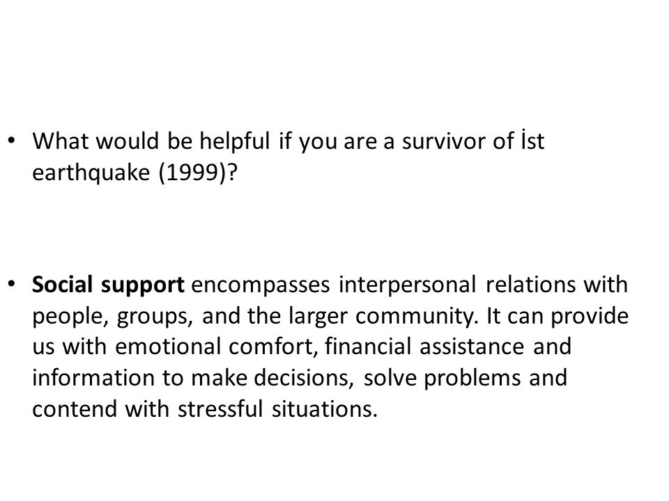 What would be helpful if you are a survivor of İst earthquake (1999).