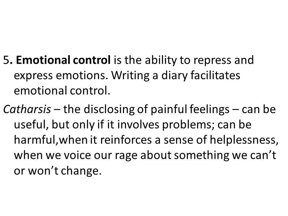 5.Emotional control is the ability to repress and express emotions.