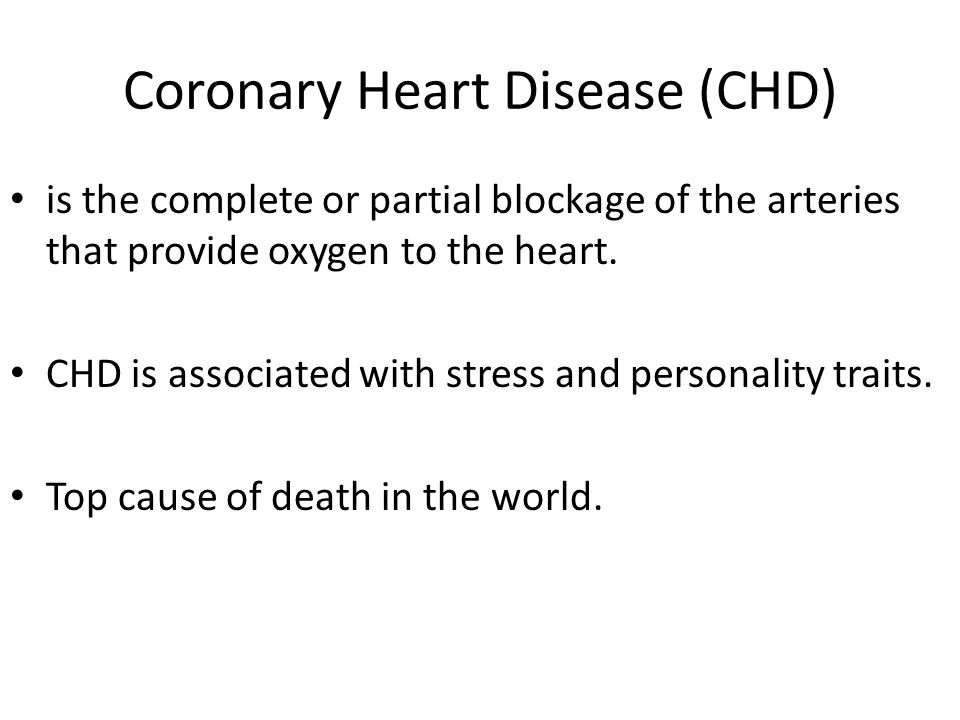 Coronary Heart Disease (CHD) is the complete or partial blockage of the arteries that provide oxygen to the heart.