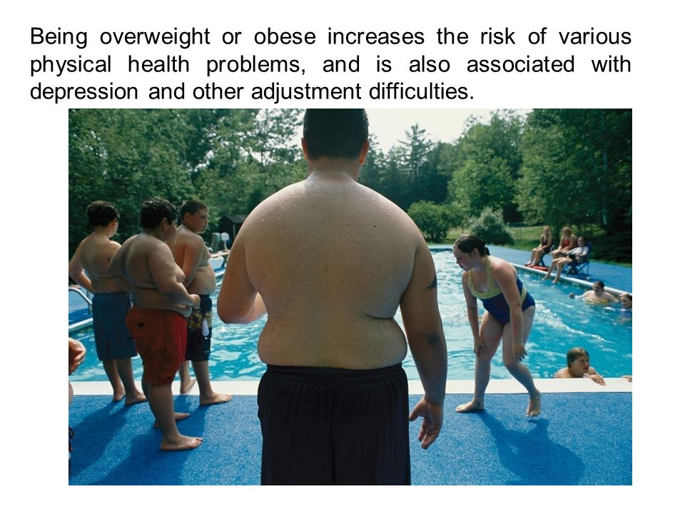 Being overweight or obese increases the risk of various physical health problems, and is also associated with depression and other adjustment difficulties.