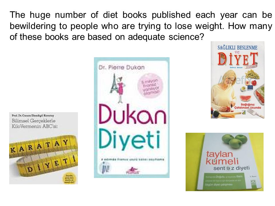 The huge number of diet books published each year can be bewildering to people who are trying to lose weight.