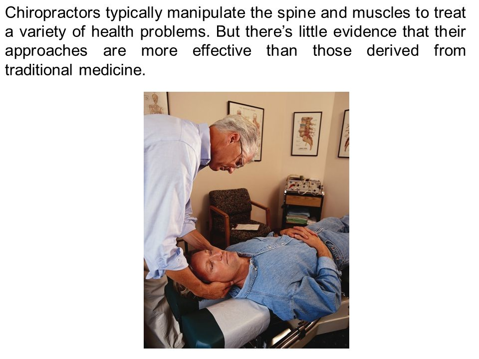 Chiropractors typically manipulate the spine and muscles to treat a variety of health problems.