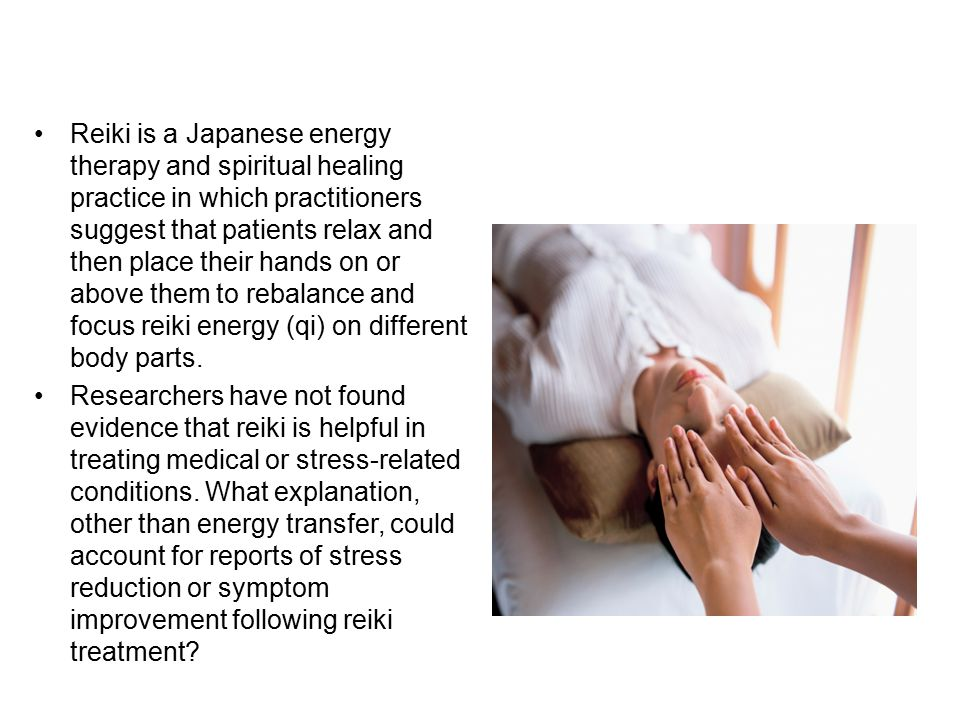 Reiki is a Japanese energy therapy and spiritual healing practice in which practitioners suggest that patients relax and then place their hands on or above them to rebalance and focus reiki energy (qi) on different body parts.