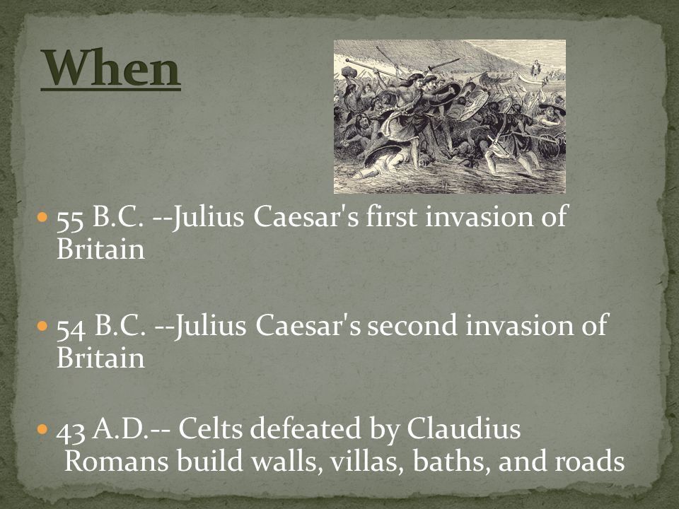 55 B.C. --Julius Caesar s first invasion of Britain 54 B.C.