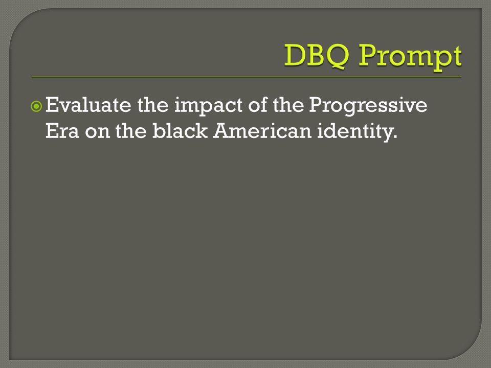  Evaluate the impact of the Progressive Era on the black American identity.