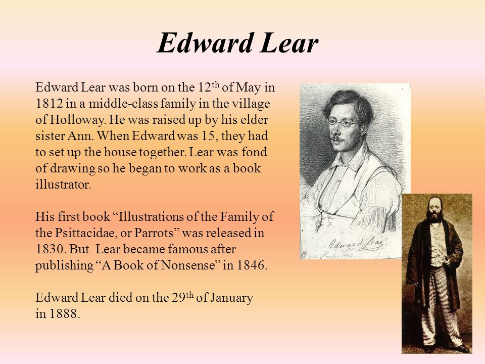 Edward Lear was born on the 12 th of May in 1812 in a middle-class family in the village of Holloway.
