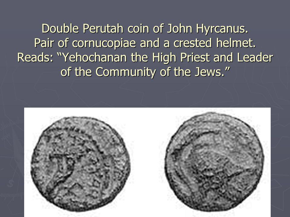 Double Perutah coin of John Hyrcanus. Pair of cornucopiae and a crested helmet.
