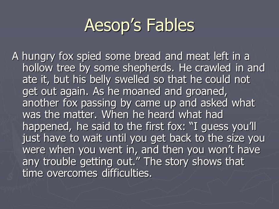Aesop's Fables A hungry fox spied some bread and meat left in a hollow tree by some shepherds.