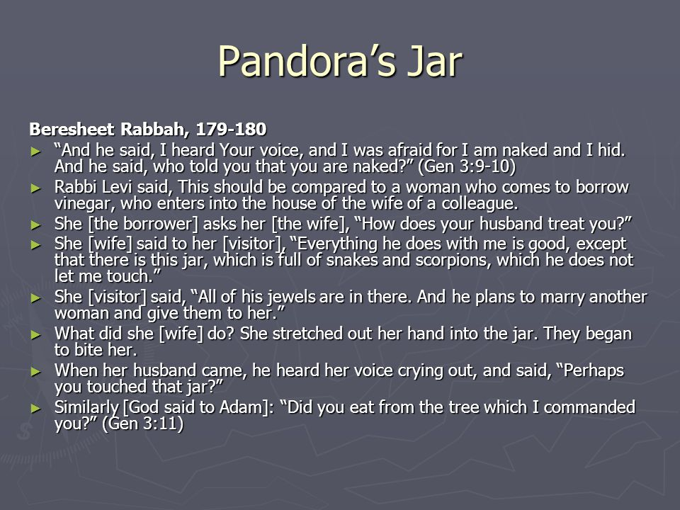 Pandora's Jar Beresheet Rabbah, 179-180 ► And he said, I heard Your voice, and I was afraid for I am naked and I hid.
