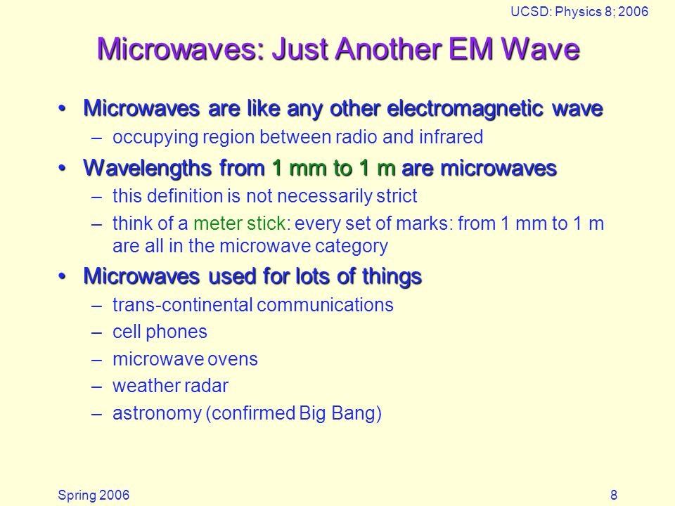 Spring 2006 UCSD: Physics 8; 2006 9 Microwave Communications You've seen microwave towers beforeYou've seen microwave towers before –these are relay stations forming a communication link across the country –much of our telephone, internet, etc.