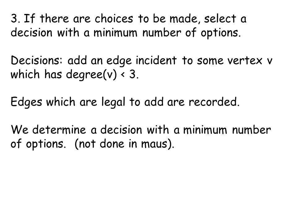 3. If there are choices to be made, select a decision with a minimum number of options.