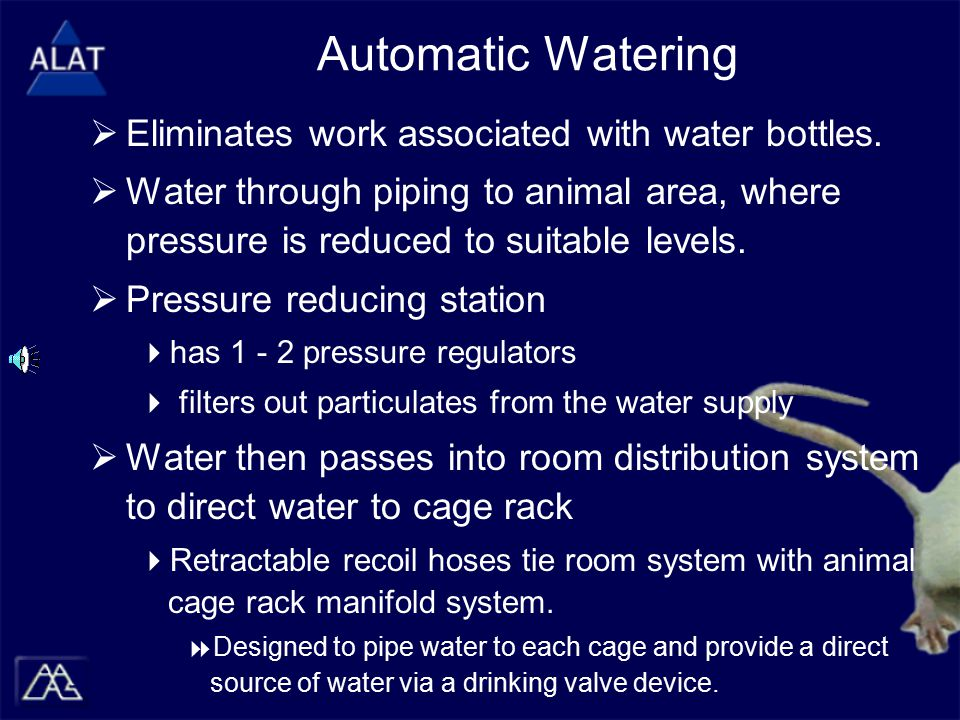 Automatic Watering  Eliminates work associated with water bottles.  Water through piping to animal area, where pressure is reduced to suitable level