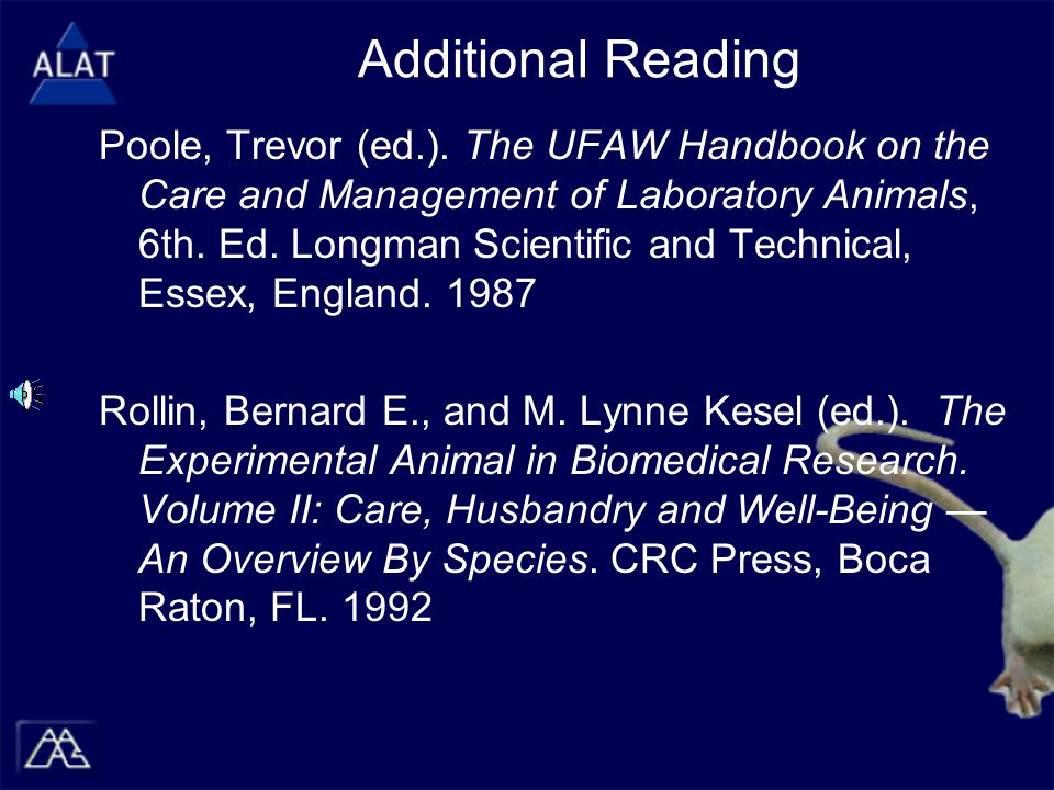 Additional Reading Poole, Trevor (ed.). The UFAW Handbook on the Care and Management of Laboratory Animals, 6th. Ed. Longman Scientific and Technical,