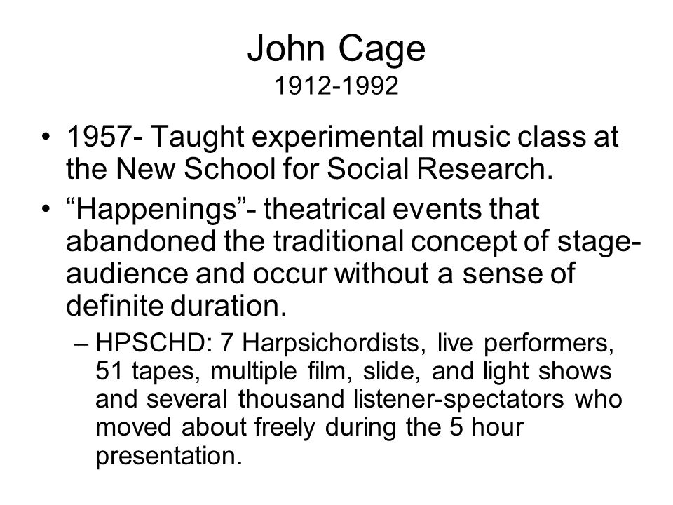 John Cage 1912-1992 1957- Taught experimental music class at the New School for Social Research.