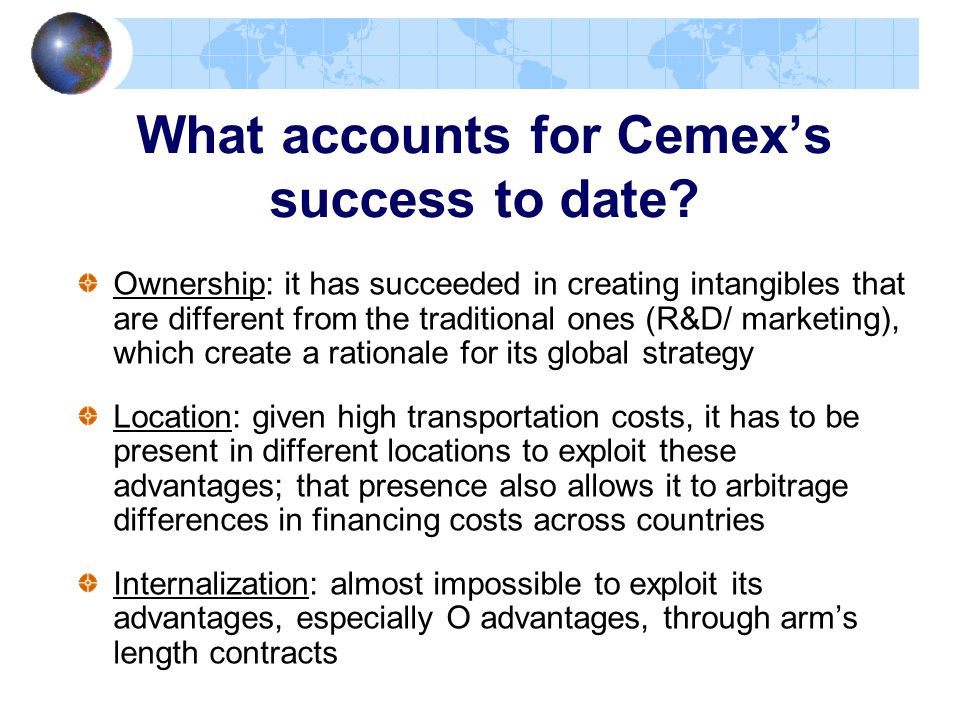 What accounts for Cemex's success to date? Ownership: it has succeeded in creating intangibles that are different from the traditional ones (R&D/ mark
