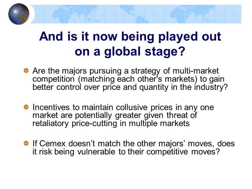 And is it now being played out on a global stage? Are the majors pursuing a strategy of multi-market competition (matching each other's markets) to ga