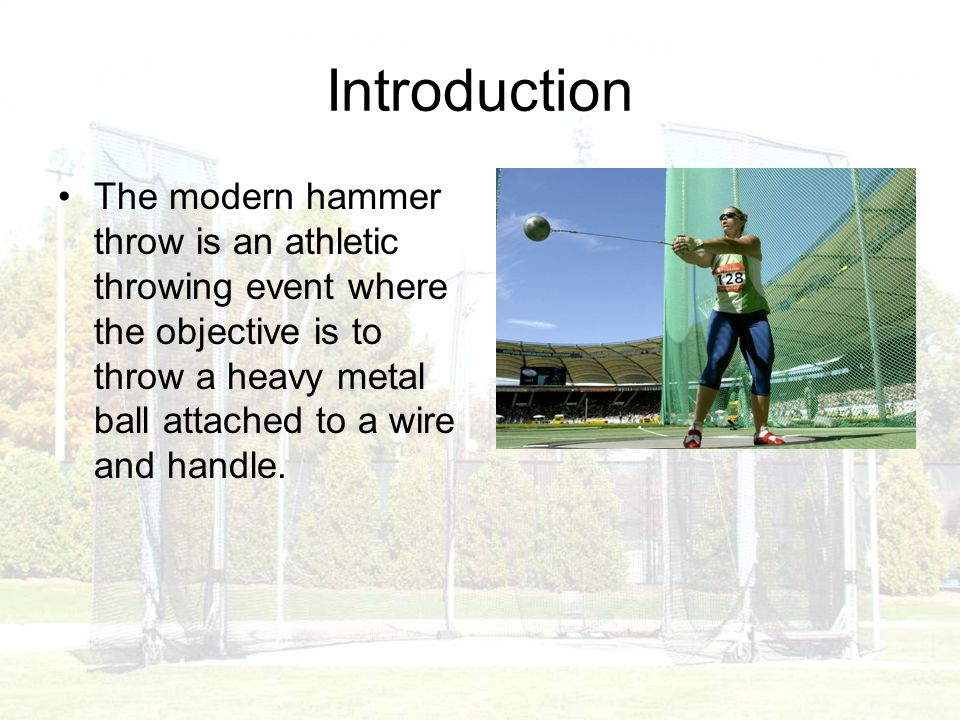 Introduction The modern hammer throw is an athletic throwing event where the objective is to throw a heavy metal ball attached to a wire and handle.